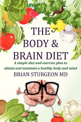 CreateSpace The Body and Brain Diet: A Simple Diet and Exercise Plan to Obtain and Maintain a Healthy Body and Mind by Sturgeon MD, Brian [P at Sears.com